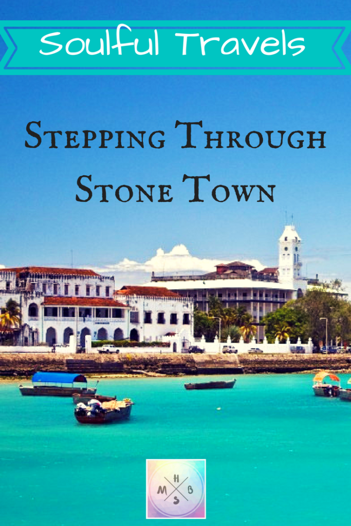 Soulful Travels~ Stepping Through Stone Town - Holistic Mind, Body & Soul